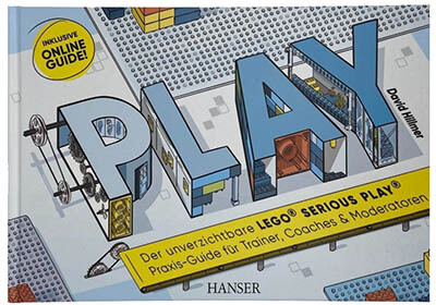PLAY! Der unverzichtbare LEGO® SERIOUS PLAY® Praxis-Guide
